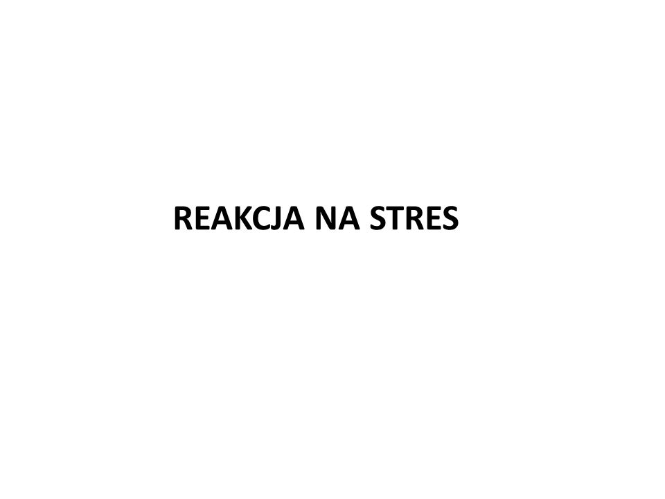 REAKCJA NA STRES