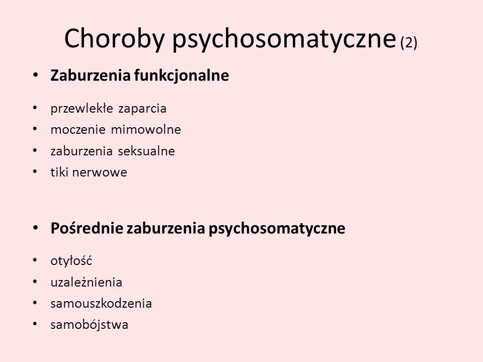 Choroby psychosomatyczne (2) Zaburzenia funkcjonalne przewlekłe zaparcia moczenie mimowolne zaburzenia seksualne tiki nerwowe Pośrednie zaburzenia psy