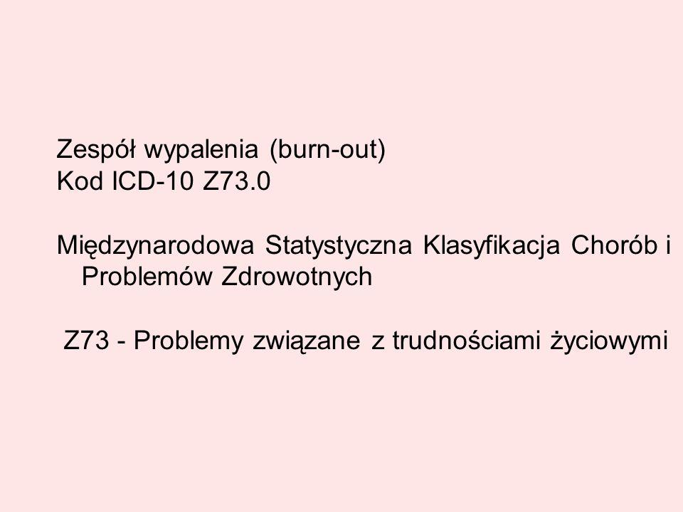 Zespół wypalenia (burn-out) Kod ICD-10 Z73.0 Międzynarodowa Statystyczna Klasyfikacja Chorób i Problemów Zdrowotnych Z73 - Problemy związane z trudnoś