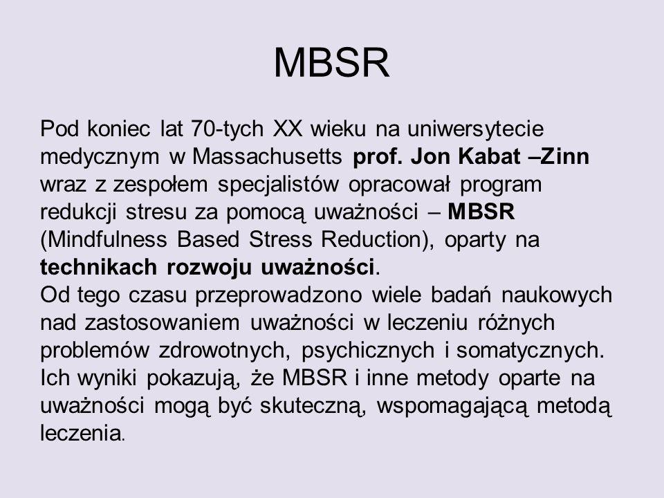 MBSR Pod koniec lat 70-tych XX wieku na uniwersytecie medycznym w Massachusetts prof. Jon Kabat –Zinn wraz z zespołem specjalistów opracował program r