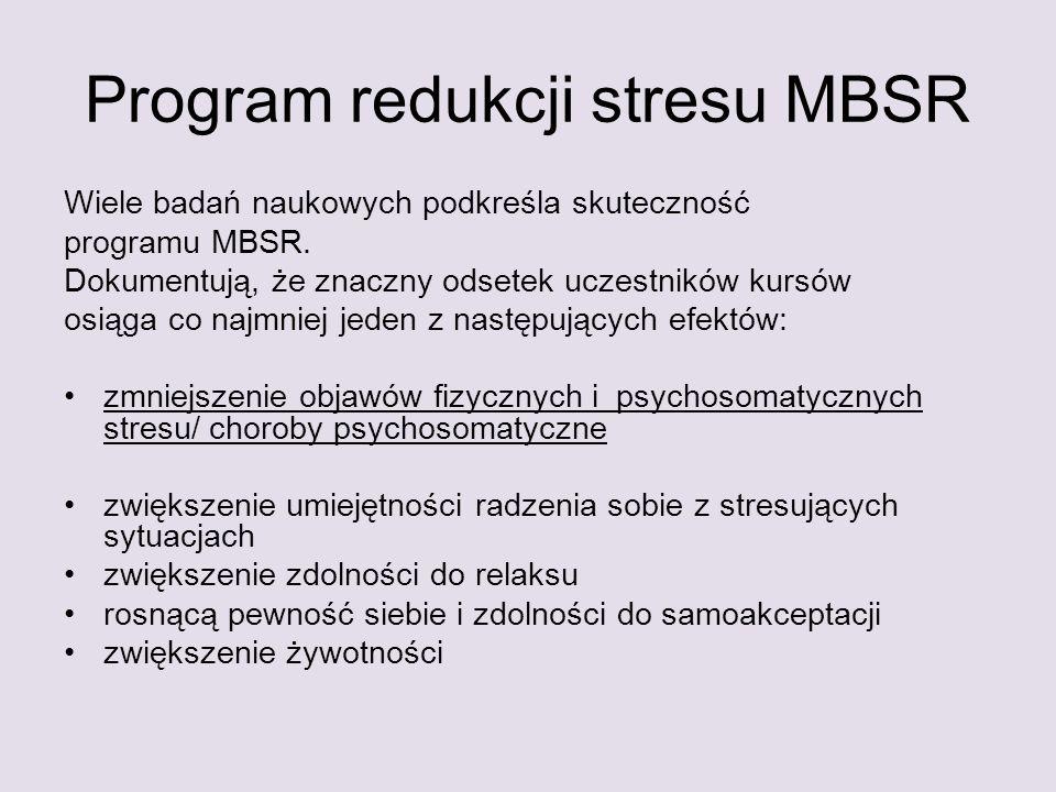 Program redukcji stresu MBSR Wiele badań naukowych podkreśla skuteczność programu MBSR. Dokumentują, że znaczny odsetek uczestników kursów osiąga co n