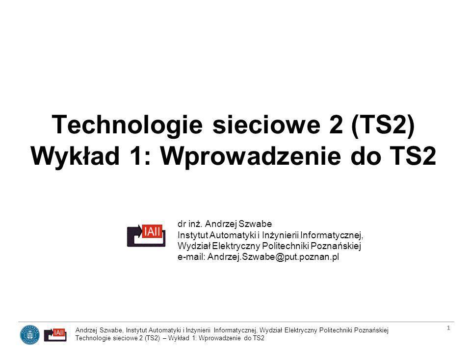 Andrzej Szwabe, Instytut Automatyki i Inżynierii Informatycznej, Wydział Elektryczny Politechniki Poznańskiej Technologie sieciowe 2 (TS2) – Wykład 1: Wprowadzenie do TS2 22 Ćwiczenie lab.