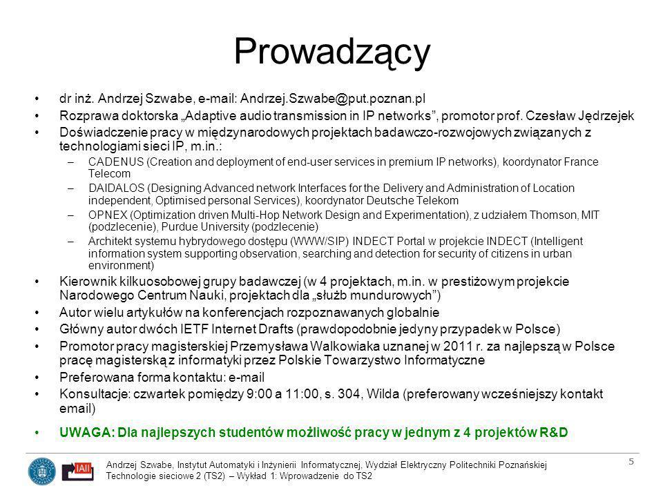 Andrzej Szwabe, Instytut Automatyki i Inżynierii Informatycznej, Wydział Elektryczny Politechniki Poznańskiej Technologie sieciowe 2 (TS2) – Wykład 1: Wprowadzenie do TS2 6 Zagadnienia poruszane na wykładzie Co jest przedmiotem wykładu –Obszar zagadnień wykładu Technologie sieciowe obejmuje warstwy modeli komunikacji ISO/OSI oraz TCP/IP od warstwy transportowej wzwyż –Interakcje pomiędzy protokołami od warstwy transportowej wzwyż a innymi protokołami (w tym protokołami niższych warstw) oraz pomiędzy protokołami a aplikacjami/usługami (głownie SOA) Co nie jest przedmiotem wykładu –Podstawowe zagadnienia Technologii sieciowych, które były przedmiotem wykładu TS w poprzednim semestrze (TS1).