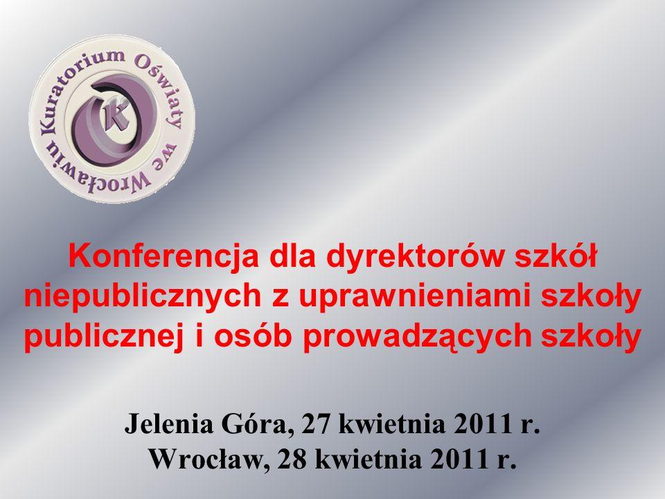 Konferencja dla dyrektorów szkół niepublicznych z uprawnieniami szkoły publicznej i osób prowadzących szkoły Jelenia Góra, 27 kwietnia 2011 r. Wrocław