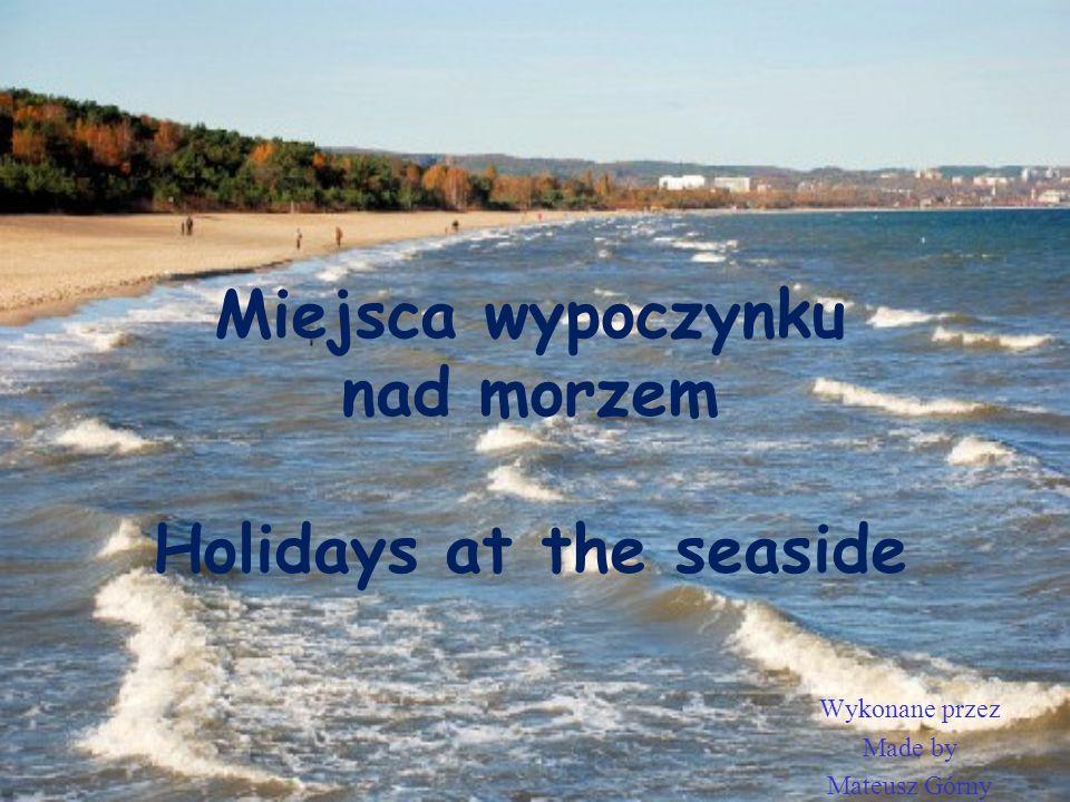 Miejsca wypoczynku nad morzem Holidays at the seaside Wykonane przez Made by Mateusz Górny