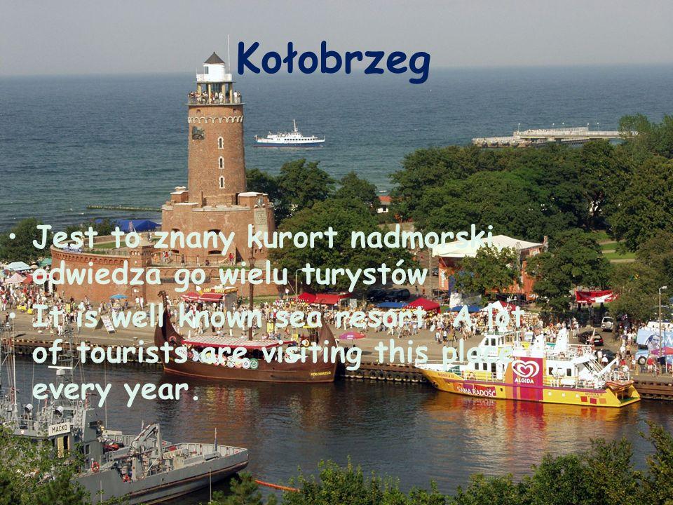 Kołobrzeg Jest to znany kurort nadmorski, odwiedza go wielu turystów It is well known sea resort, A lot of tourists are visiting this place every year.