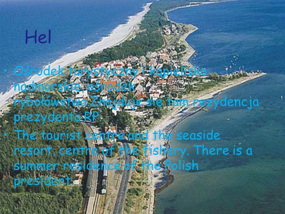 Hel Ośrodek turystyczny i kąpielisko nadmorskie, ośrodek rybołówstwa.Znajduje się tam rezydencja prezydenta RP.