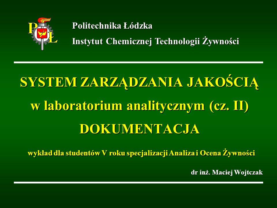 SYSTEM ZARZĄDZANIA JAKOŚCIĄ w laboratorium analitycznym (cz. II) DOKUMENTACJA wykład dla studentów V roku specjalizacji Analiza i Ocena Żywności dr in