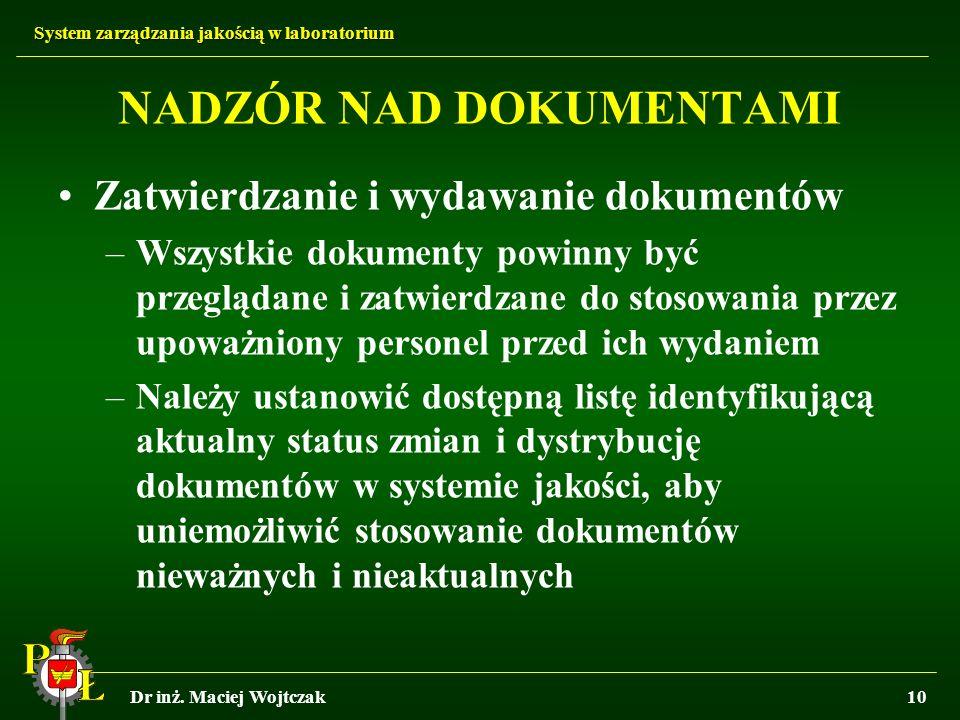 System zarządzania jakością w laboratorium Dr inż. Maciej Wojtczak10 NADZÓR NAD DOKUMENTAMI Zatwierdzanie i wydawanie dokumentów –Wszystkie dokumenty
