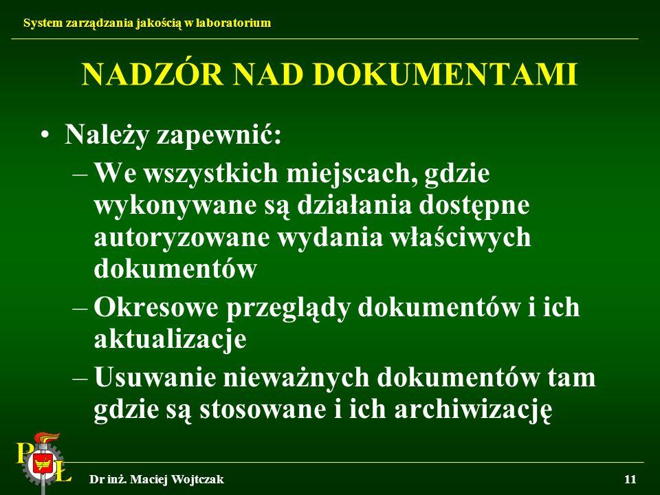 System zarządzania jakością w laboratorium Dr inż. Maciej Wojtczak11 NADZÓR NAD DOKUMENTAMI Należy zapewnić: –We wszystkich miejscach, gdzie wykonywan