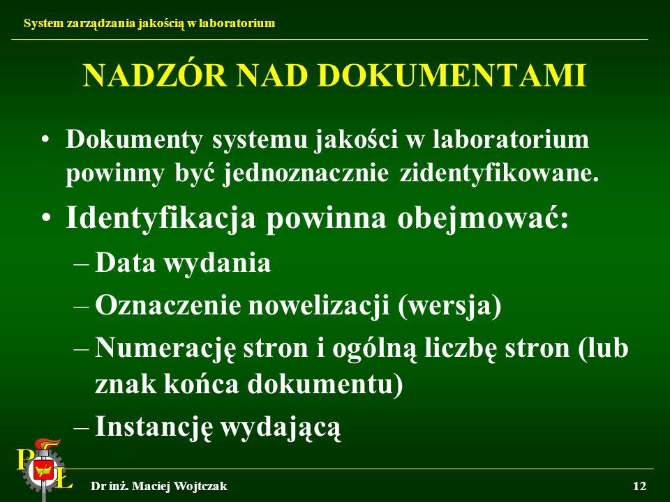 System zarządzania jakością w laboratorium Dr inż. Maciej Wojtczak12 NADZÓR NAD DOKUMENTAMI Dokumenty systemu jakości w laboratorium powinny być jedno