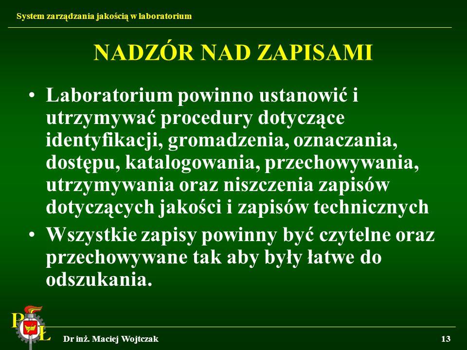 System zarządzania jakością w laboratorium Dr inż. Maciej Wojtczak13 NADZÓR NAD ZAPISAMI Laboratorium powinno ustanowić i utrzymywać procedury dotyczą