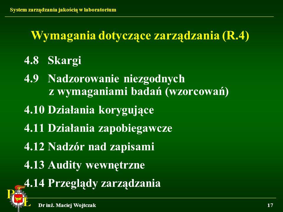 System zarządzania jakością w laboratorium Dr inż. Maciej Wojtczak17 Wymagania dotyczące zarządzania (R.4) 4.8 Skargi 4.9 Nadzorowanie niezgodnych z w