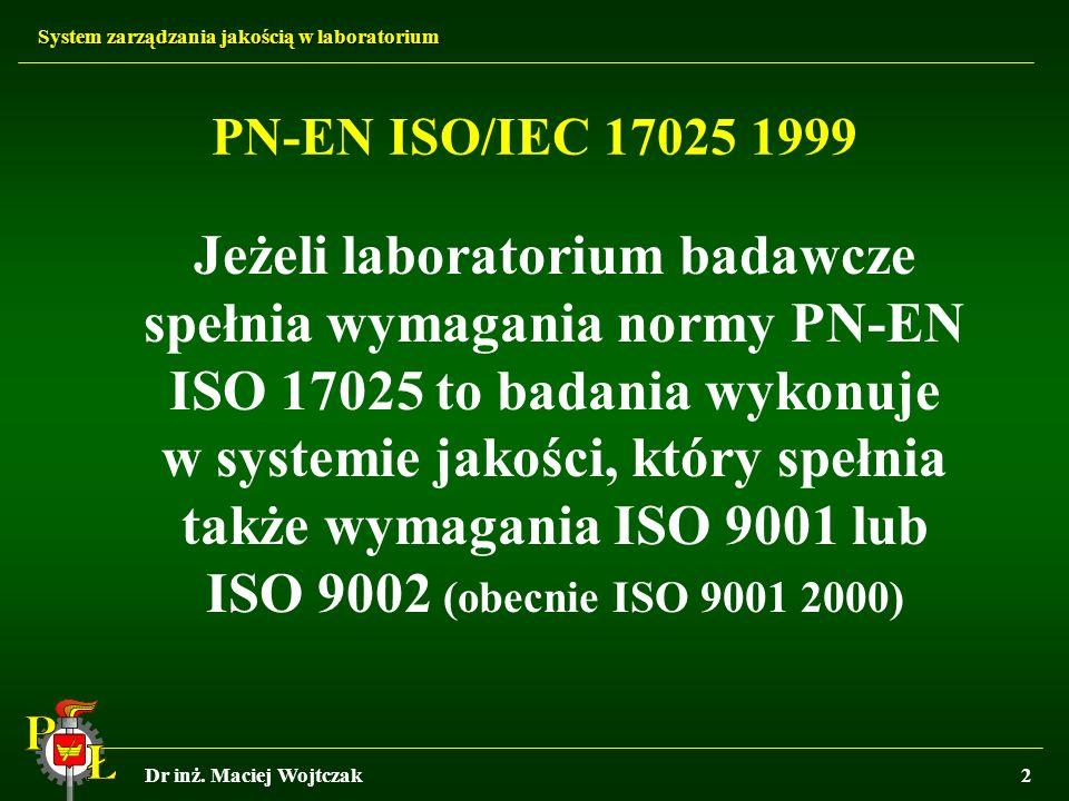 System zarządzania jakością w laboratorium Dr inż. Maciej Wojtczak2 PN-EN ISO/IEC 17025 1999 Jeżeli laboratorium badawcze spełnia wymagania normy PN-E