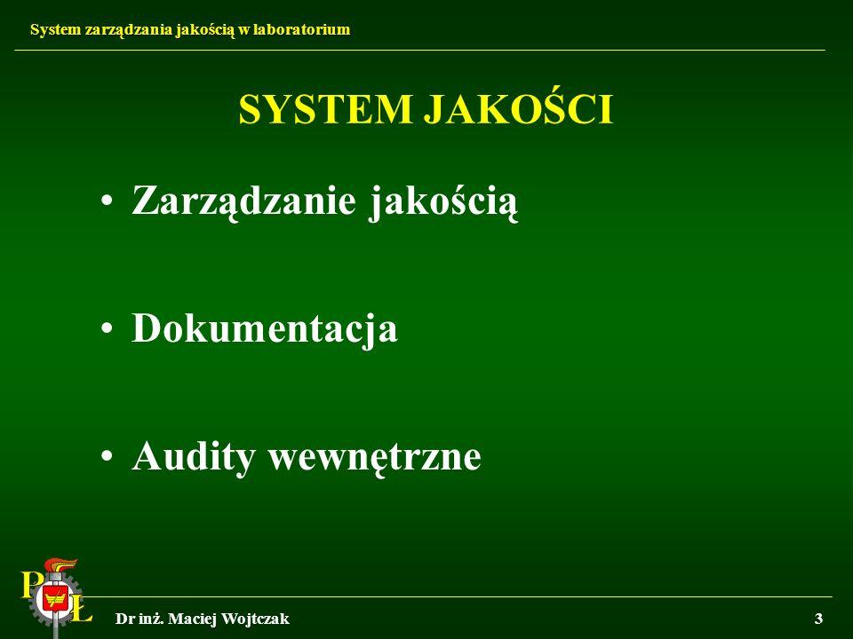 System zarządzania jakością w laboratorium Dr inż. Maciej Wojtczak3 SYSTEM JAKOŚCI Zarządzanie jakością Dokumentacja Audity wewnętrzne