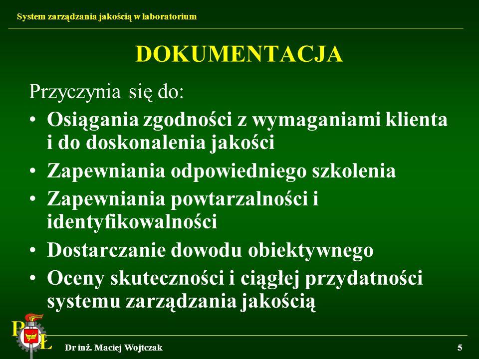 System zarządzania jakością w laboratorium Dr inż. Maciej Wojtczak5 DOKUMENTACJA Przyczynia się do: Osiągania zgodności z wymaganiami klienta i do dos