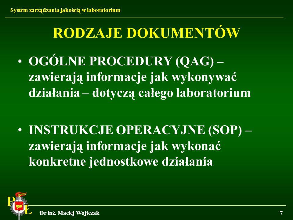 System zarządzania jakością w laboratorium Dr inż. Maciej Wojtczak7 RODZAJE DOKUMENTÓW OGÓLNE PROCEDURY (QAG) – zawierają informacje jak wykonywać dzi