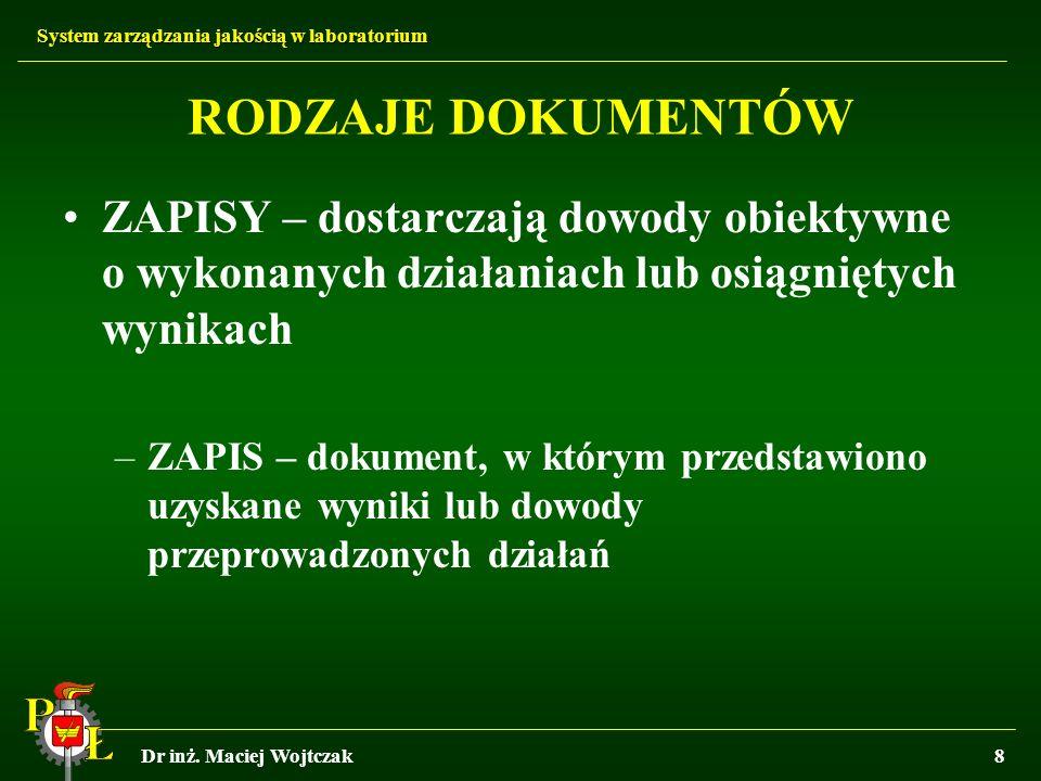 System zarządzania jakością w laboratorium Dr inż. Maciej Wojtczak8 RODZAJE DOKUMENTÓW ZAPISY – dostarczają dowody obiektywne o wykonanych działaniach