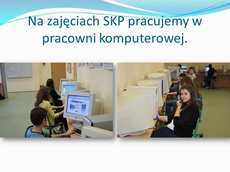 Na zajęciach SKP pracujemy w pracowni komputerowej.