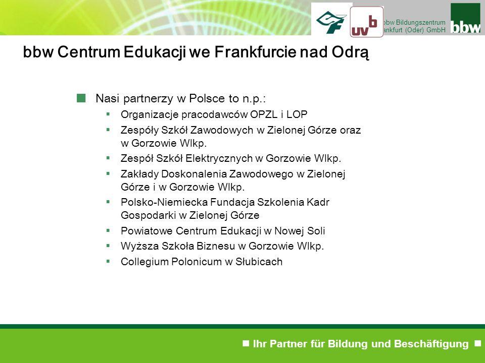 Ihr Partner für Bildung und Beschäftigung bbw Bildungszentrum Frankfurt (Oder) GmbH bbw Centrum Edukacji we Frankfurcie nad Odrą Nasi partnerzy w Pols