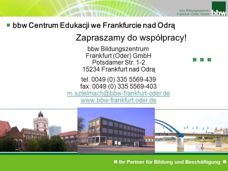Ihr Partner für Bildung und Beschäftigung bbw Bildungszentrum Frankfurt (Oder) GmbH bbw Centrum Edukacji we Frankfurcie nad Odrą Zapraszamy do współpracy.