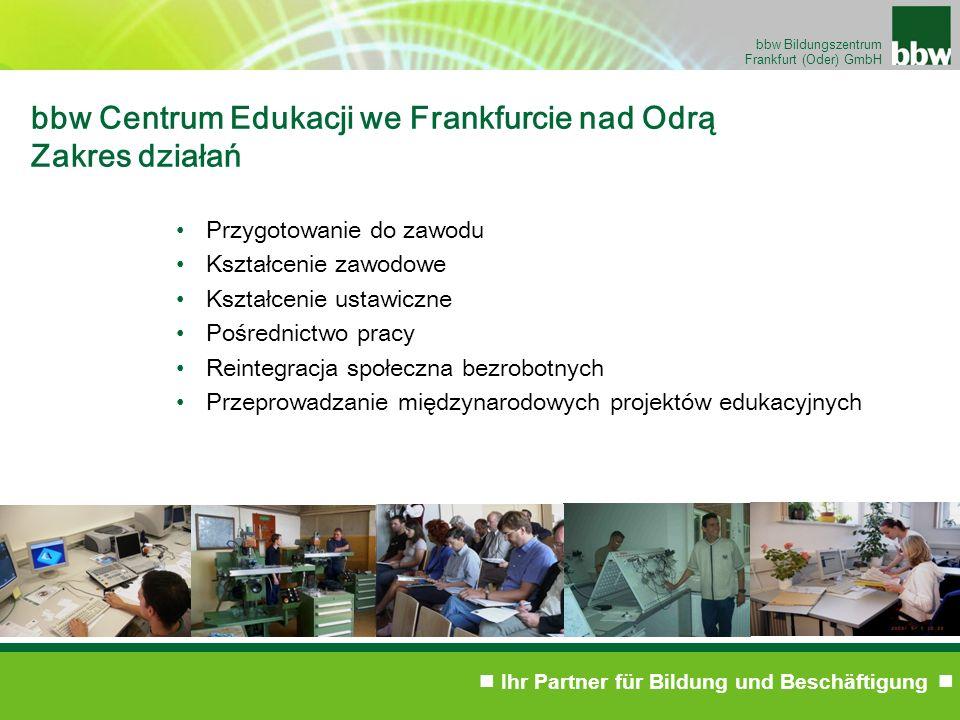 Ihr Partner für Bildung und Beschäftigung bbw Bildungszentrum Frankfurt (Oder) GmbH bbw Centrum Edukacji we Frankfurcie nad Odrą Zakres działań Przygo