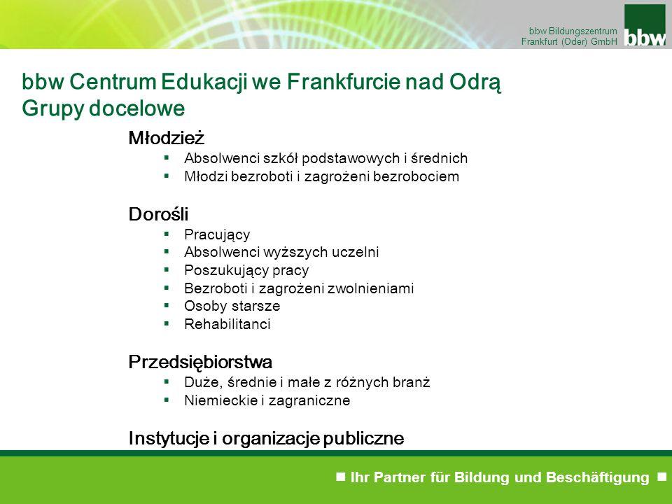 Ihr Partner für Bildung und Beschäftigung bbw Bildungszentrum Frankfurt (Oder) GmbH bbw Centrum Edukacji we Frankfurcie nad Odrą Grupy docelowe Młodzi