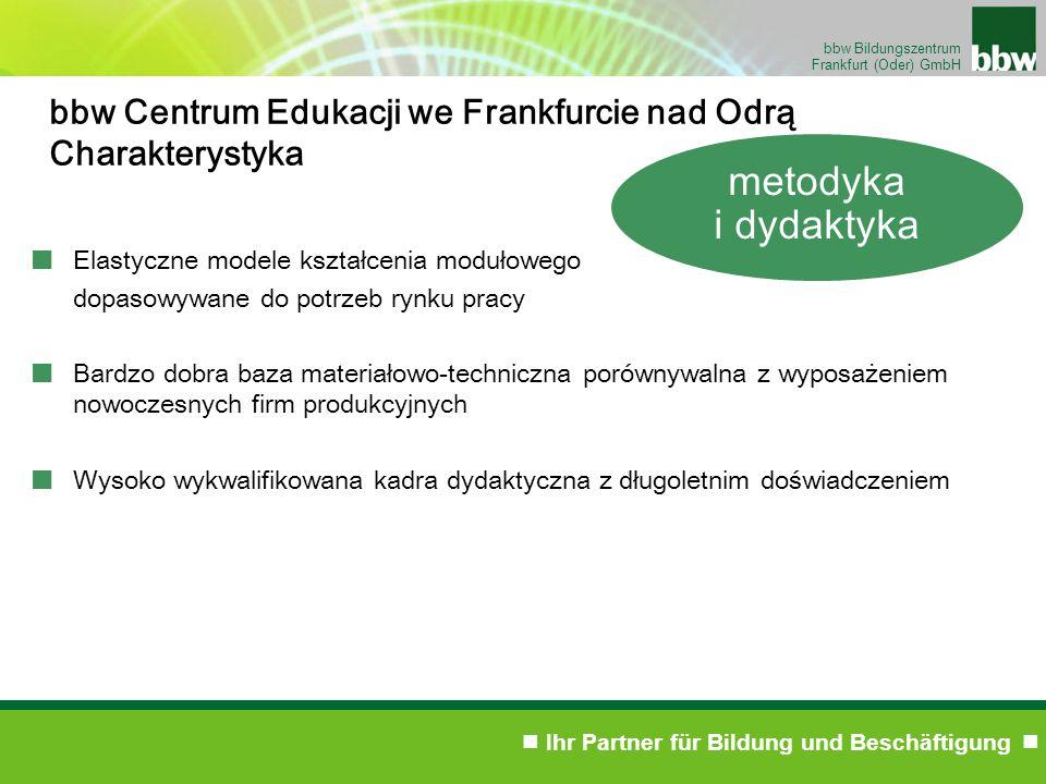 Ihr Partner für Bildung und Beschäftigung bbw Bildungszentrum Frankfurt (Oder) GmbH bbw Centrum Edukacji we Frankfurcie nad Odrą Charakterystyka metod