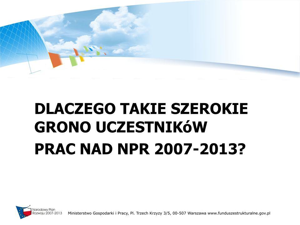 DLACZEGO TAKIE SZEROKIE GRONO UCZESTNIKóW PRAC NAD NPR 2007-2013?