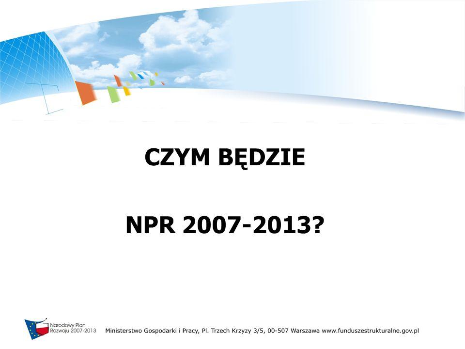 CZYM BĘDZIE NPR 2007-2013?