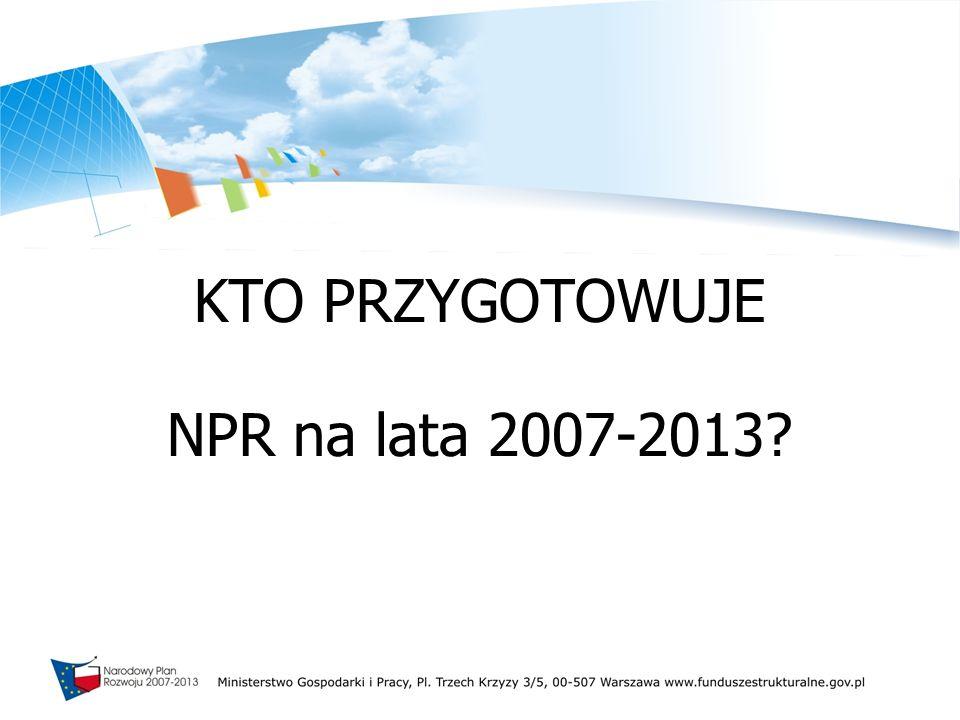 KTO PRZYGOTOWUJE NPR na lata 2007-2013?
