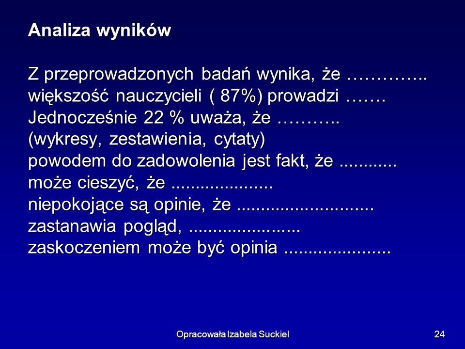 Opracowała Izabela Suckiel24 Analiza wyników Z przeprowadzonych badań wynika, że …………..