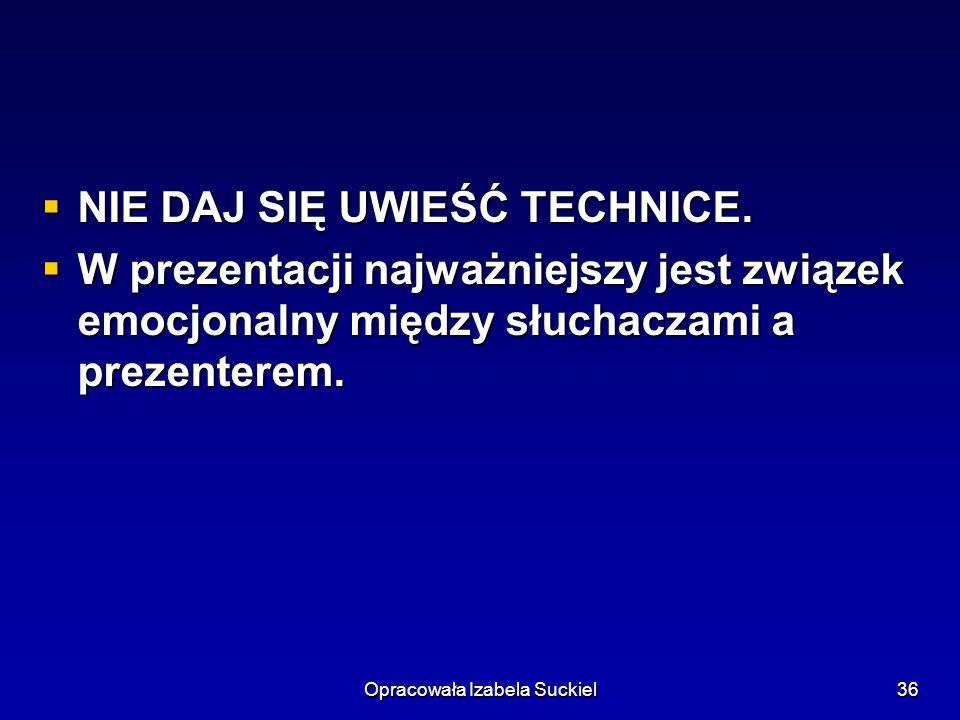 Opracowała Izabela Suckiel36 NIE DAJ SIĘ UWIEŚĆ TECHNICE.