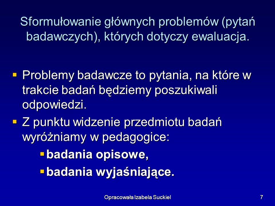 Opracowała Izabela Suckiel7 Sformułowanie głównych problemów (pytań badawczych), których dotyczy ewaluacja.