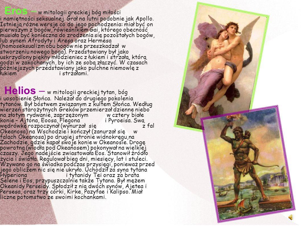 Eros – w mitologii greckiej bóg miłości i namiętności seksualnej. Grał na lutni podobnie jak Apollo. Istnieją różne wersje co do jego pochodzenia: mia