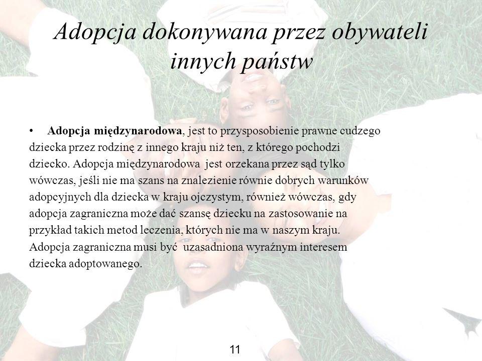 Adopcja dokonywana przez obywateli innych państw Adopcja międzynarodowa, jest to przysposobienie prawne cudzego dziecka przez rodzinę z innego kraju n