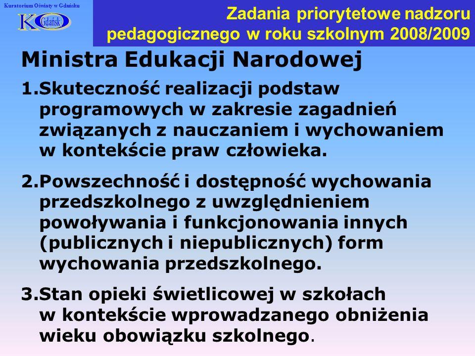 Kuratorium Oświaty w Gdańsku Ministra Edukacji Narodowej Zadania priorytetowe nadzoru pedagogicznego w roku szkolnym 2008/2009 1.Skuteczność realizacji podstaw programowych w zakresie zagadnień związanych z nauczaniem i wychowaniem w kontekście praw człowieka.