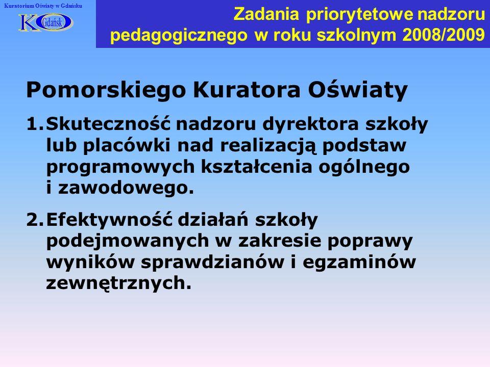 Kuratorium Oświaty w Gdańsku Pomorskiego Kuratora Oświaty Zadania priorytetowe nadzoru pedagogicznego w roku szkolnym 2008/2009 1.Skuteczność nadzoru dyrektora szkoły lub placówki nad realizacją podstaw programowych kształcenia ogólnego i zawodowego.
