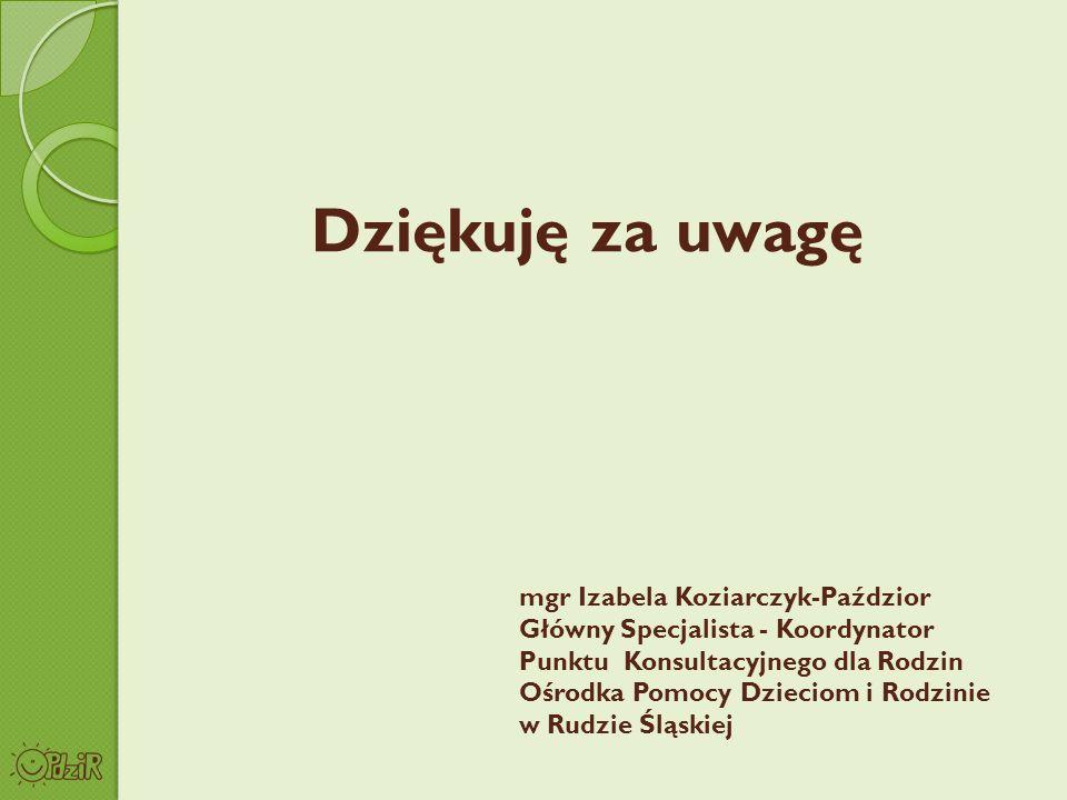 Dziękuję za uwagę mgr Izabela Koziarczyk-Paździor Główny Specjalista - Koordynator Punktu Konsultacyjnego dla Rodzin Ośrodka Pomocy Dzieciom i Rodzini