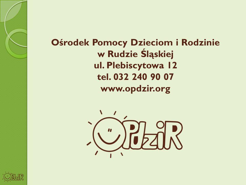 Ośrodek Pomocy Dzieciom i Rodzinie w Rudzie Śląskiej ul. Plebiscytowa 12 tel. 032 240 90 07 www.opdzir.org