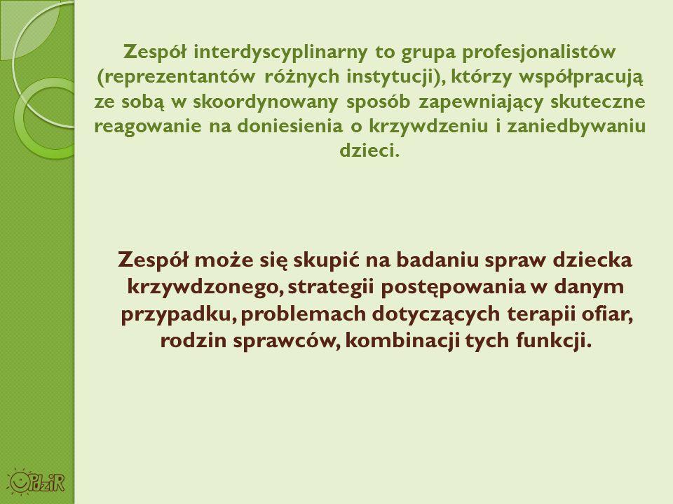 Zespół interdyscyplinarny to grupa profesjonalistów (reprezentantów różnych instytucji), którzy współpracują ze sobą w skoordynowany sposób zapewniają