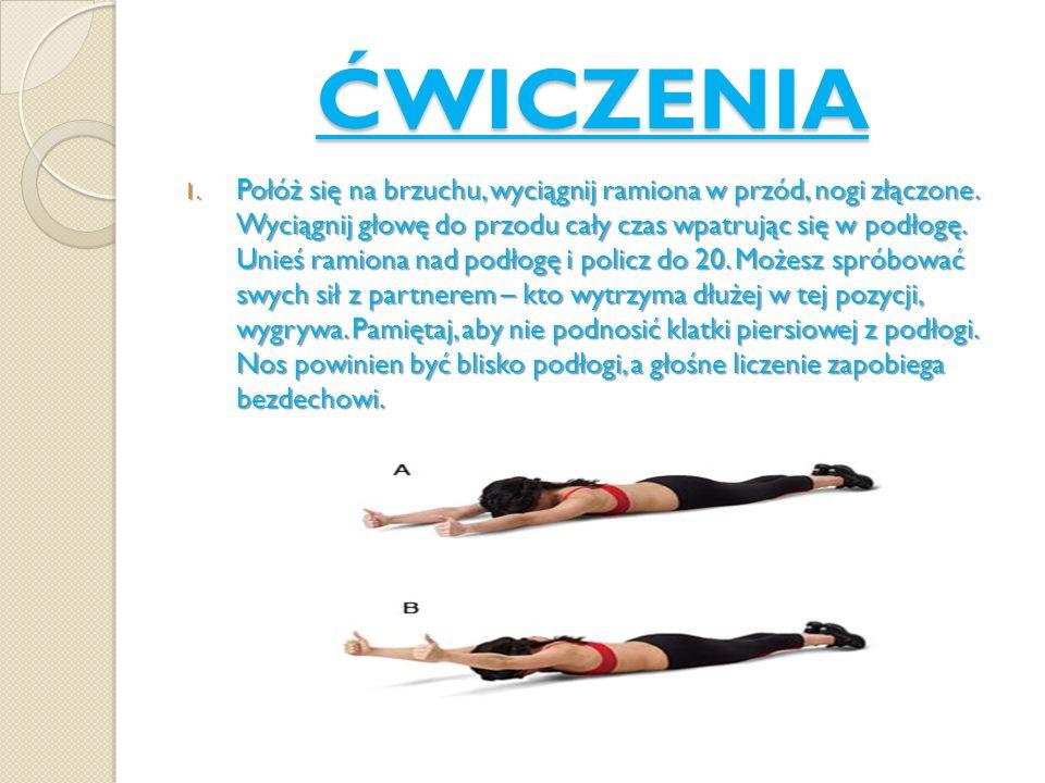 ĆWICZENIA 1. Połóż się na brzuchu, wyciągnij ramiona w przód, nogi złączone. Wyciągnij głowę do przodu cały czas wpatrując się w podłogę. Unieś ramion