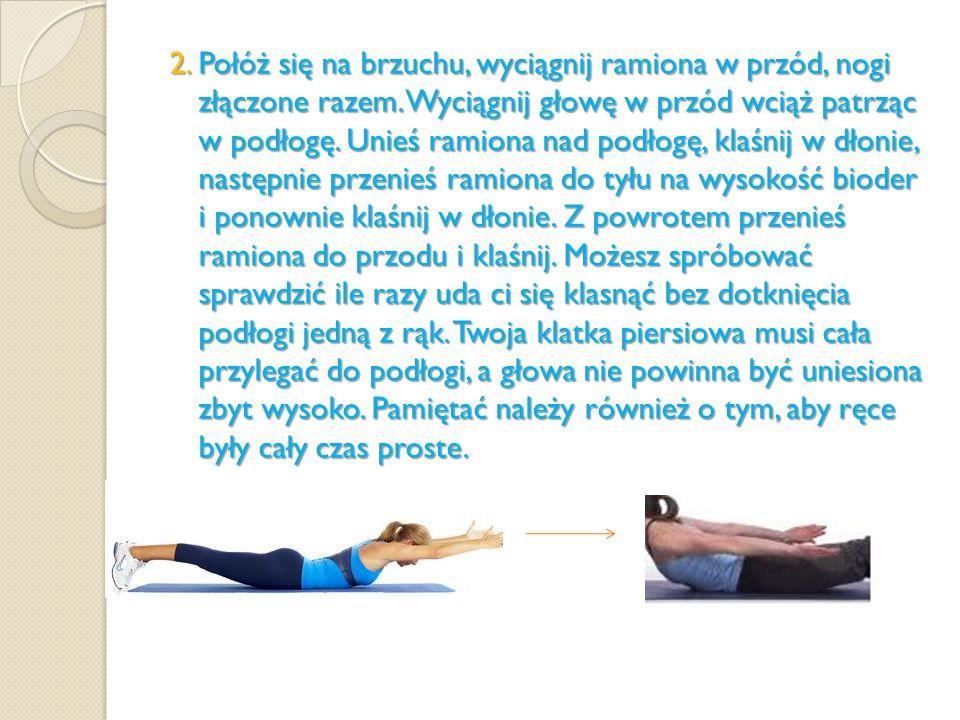 2. Połóż się na brzuchu, wyciągnij ramiona w przód, nogi złączone razem. Wyciągnij głowę w przód wciąż patrząc w podłogę. Unieś ramiona nad podłogę, k