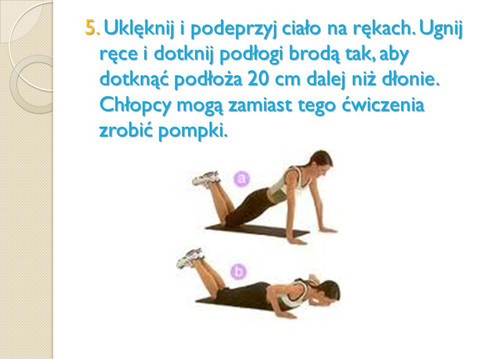 5. Uklęknij i podeprzyj ciało na rękach. Ugnij ręce i dotknij podłogi brodą tak, aby dotknąć podłoża 20 cm dalej niż dłonie. Chłopcy mogą zamiast tego