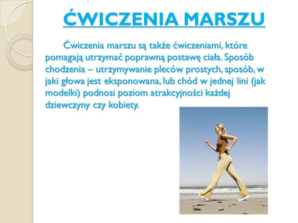 ĆWICZENIA MARSZU Ćwiczenia marszu są także ćwiczeniami, które pomagają utrzymać poprawną postawę ciała. Sposób chodzenia – utrzymywanie pleców prostyc