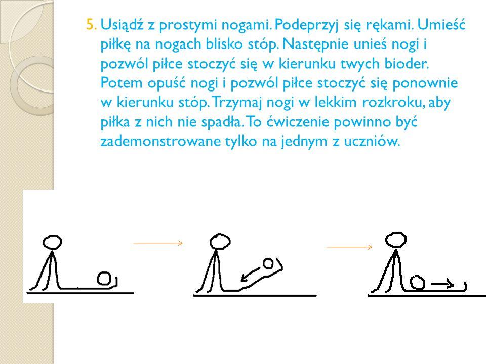 5. Usiądź z prostymi nogami. Podeprzyj się rękami. Umieść piłkę na nogach blisko stóp. Następnie unieś nogi i pozwól piłce stoczyć się w kierunku twyc