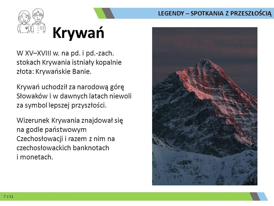 W XV–XVIII w. na pd. i pd.-zach. stokach Krywania istniały kopalnie złota: Krywańskie Banie. Krywań uchodził za narodową górę Słowaków i w dawnych lat
