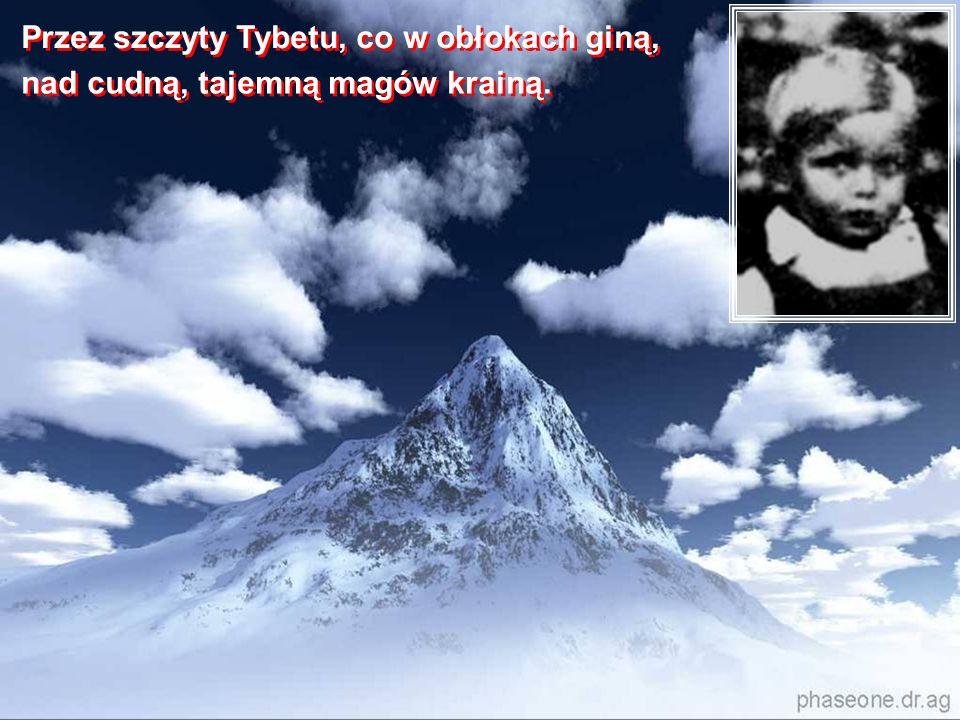 Przez szczyty Tybetu, co w obłokach giną, Przez szczyty Tybetu, co w obłokach giną, nad cudną, tajemną magów krainą.