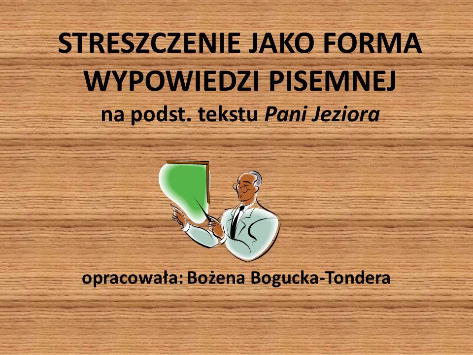 STRESZCZENIE JAKO FORMA WYPOWIEDZI PISEMNEJ na podst. tekstu Pani Jeziora opracowała: Bożena Bogucka-Tondera
