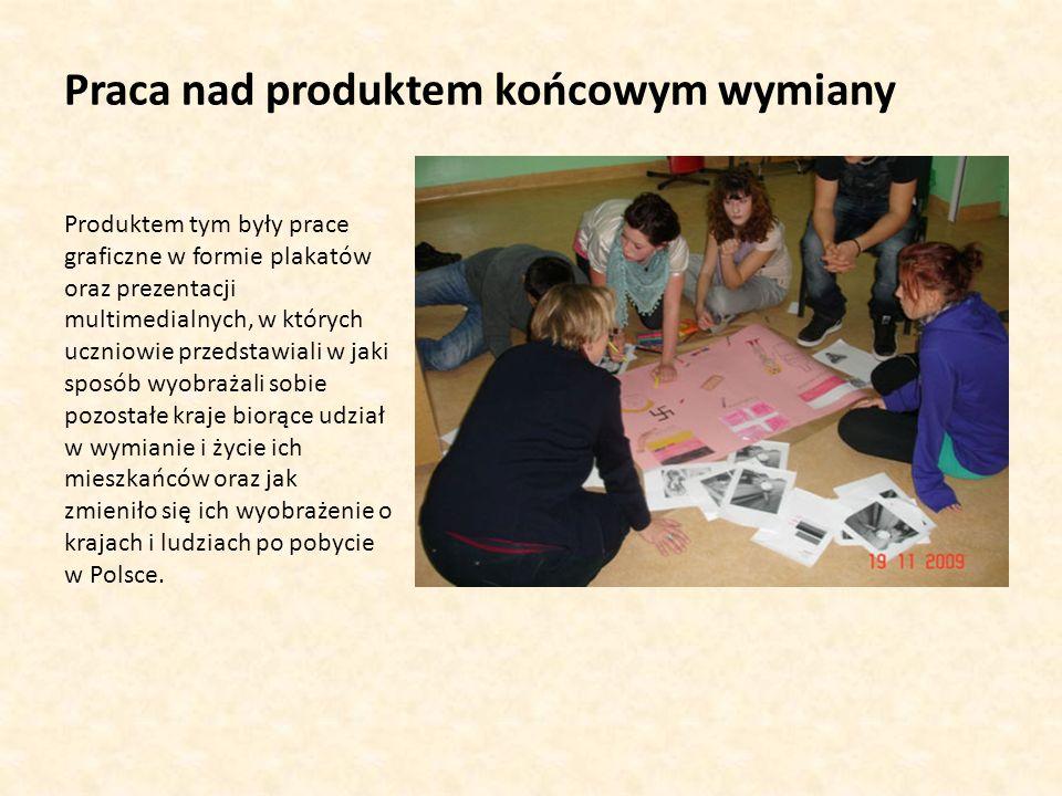 Praca nad produktem końcowym wymiany Produktem tym były prace graficzne w formie plakatów oraz prezentacji multimedialnych, w których uczniowie przedstawiali w jaki sposób wyobrażali sobie pozostałe kraje biorące udział w wymianie i życie ich mieszkańców oraz jak zmieniło się ich wyobrażenie o krajach i ludziach po pobycie w Polsce.